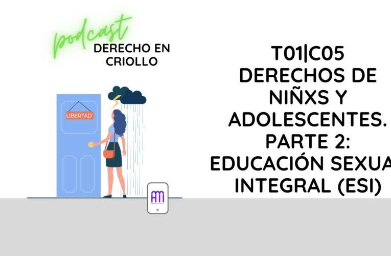 Derecho en Criollo T01E05: derechos de niñxs y adolescentes. Parte 2: Educación Sexual Integral